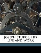 Joseph Sturge, His Life and Work - 1881-1961, Hobhouse Stephen