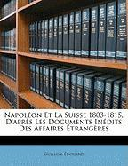 Napol on Et La Suisse 1803-1815, D'Apr?'s Les Documents in Dits Des Affaires Trang Res - Edouard, Guillon; Douard, Guillon