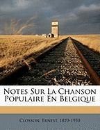 Notes Sur La Chanson Populaire En Belgique - 1870-1950, Closson Ernest