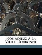 Nos Adieux La Vieille Sorbonne - 1828-1904, Greard Octave; 1828-1904, Gr Ard Octave