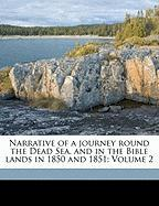 Narrative of a Journey Round the Dead Sea, and in the Bible Lands in 1850 and 1851; Volume 2