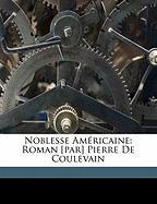 Noblesse Am Ricaine: Roman [Par] Pierre de Coulevain - De, Coulevain Pierre
