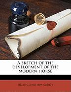 A Sketch of the Development of the Modern Horse - Cooley, Fred Smith