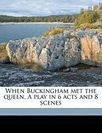 When Buckingham Met the Queen. a Play in 6 Acts and 8 Scenes - Heffernan, Frank S.