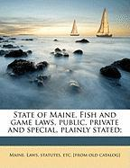 State of Maine. Fish and Game Laws, Public, Private and Special, Plainly Stated; - Carleton, Leroy Thomas