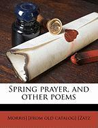 Spring Prayer, and Other Poems - Zatz, Morris