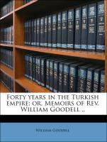 Forty years in the Turkish empire; or, Memoirs of Rev. William Goodell .. - Goodell, William