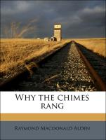 Why the chimes rang - Alden, Raymond Macdonald