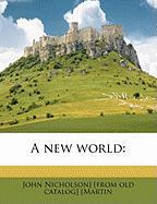 A New World - Martin, John Nicholson