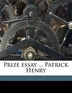 Prize Essay ... Patrick Henry