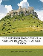 The Previous Engagement, a Comedy in One Act for One Person - Wilde, Percival