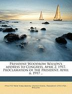 President Woodrow Wilson's Address to Congress, April 2, 1917. Proclamation of the President, April 6, 1917 .. - New York Mayor, 1914-1917