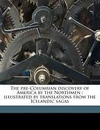 The Pre-Columbian Discovery of America by the Northmen: Illustrated by Translations from the Icelandic Sagas - De Costa, Benjamin Franklin