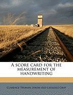 A Score Card for the Measurement of Handwriting - Gray, Clarence Truman