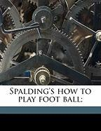 Spalding's How to Play Foot Ball;