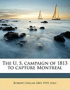 The U. S. Campaign of 1813 to Capture Montreal - Sellar, Robert