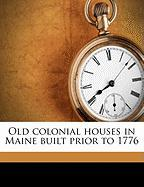 Old Colonial Houses in Maine Built Prior to 1776