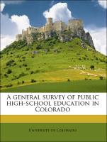 A General Survey of Public High-School Education in Colorado - Cook, William Adelbert