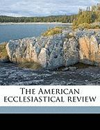 The American Ecclesiastical Review - Heuser, Herman J. 1851