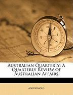 Australian Quarterly: A Quarterly Review of Australian Affairs - Anonymous