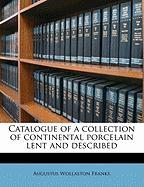 Catalogue of a Collection of Continental Porcelain Lent and Described - Franks, Augustus Wollaston