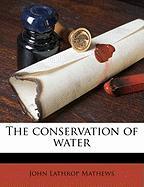 The Conservation of Water - Mathews, John Lathrop