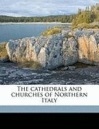 The Cathedrals and Churches of Northern Italy - Bumpus, Thomas Francis