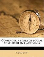 Comrades, a Story of Social Adventure in California - Dixon, Thomas