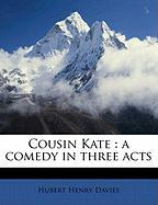 Cousin Kate: A Comedy in Three Acts - Davies, Hubert Henry