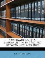 Observations of a Naturalist in the Pacific Between 1896 and 1899 - Guppy, H. B. 1854-1926