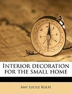 Interior Decoration for the Small Home - Rolfe, Amy Lucile