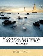 Wood's Practice Evidence, for Ready Use in the Trial of Causes - Wood, H. G. 1831-1893