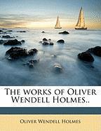 The Works of Oliver Wendell Holmes.. - Holmes, Oliver Wendell, Jr.