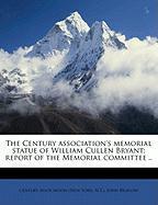 The Century Association's Memorial Statue of William Cullen Bryant; Report of the Memorial Committee .. - Bigelow, John, Jr.