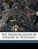 The Pronunciation of English in Scotland - Grant, William