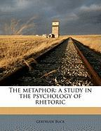 The Metaphor: A Study in the Psychology of Rhetoric - Buck, Gertrude
