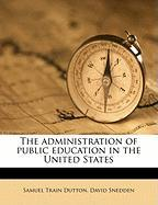 The Administration of Public Education in the United States - Dutton, Samuel Train; Snedden, David