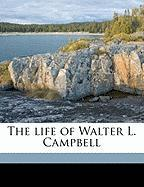 The Life of Walter L. Campbell - Campbell, Mary R. B. 1881
