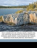 The Capability of Steam Ships, Based on the Mutual Relations of Displacement, Power, and Speed: Illustrated by Tables, Adapted for Mercantile Referenc - Atherton, Charles