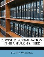 A Wise Discrimination: The Church's Need - Dudley, T. U. 1837-1904
