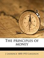 The Principles of Money - Laughlin, J. Laurence 1850-1933