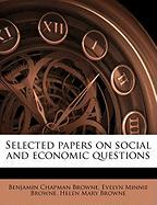 Selected Papers on Social and Economic Questions - Browne, Benjamin Chapman; Browne, Evelyn Minnie; Browne, Helen Mary