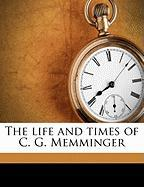 The Life and Times of C. G. Memminger - Capers, Henry Dickson; Governor, South Carolina