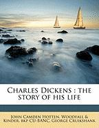 Charles Dickens: The Story of His Life - Hotten, John Camden; Cu-Banc, Woodfall &. Kinder Bkp; Cruikshank, George
