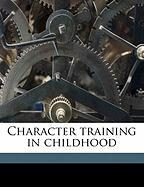 Character Training in Childhood - Haviland, Mary S.