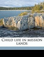 Child Life in Mission Lands - Diffendorfer, Ralph E. 1879-1951