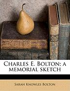 Charles E. Bolton; A Memorial Sketch - Bolton, Sarah Knowles