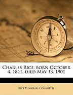 Charles Rice, Born October 4, 1841, Died May 13, 1901 - Remington, Joseph P. 1847-1918; Mayo, Caswell A.