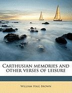 Carthusian Memories and Other Verses of Leisure - Brown, William Haig