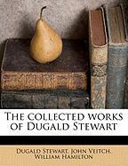 The Collected Works of Dugald Stewart - Stewart, Dugald; Hamilton, William; Veitch, John